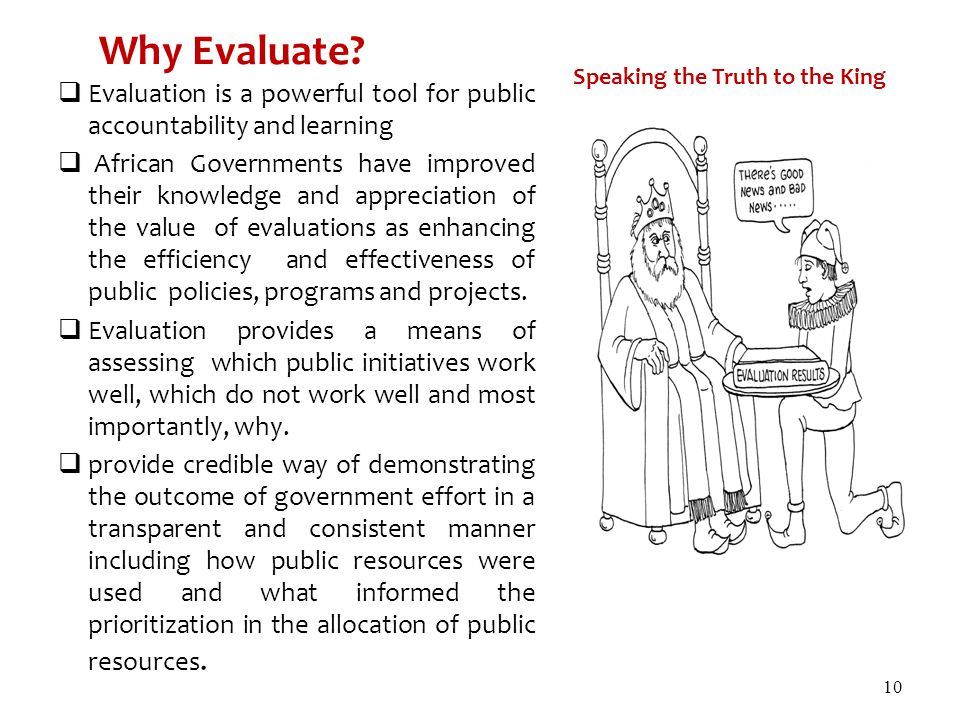 Why Evaluate Speaking the Truth to the King. Evaluation is a powerful tool for public accountability and learning.