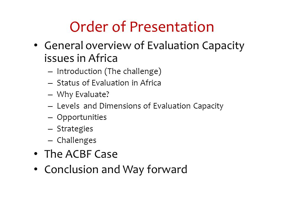 Order of Presentation General overview of Evaluation Capacity issues in Africa. Introduction (The challenge)