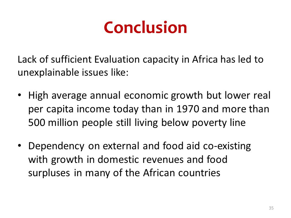 Conclusion Lack of sufficient Evaluation capacity in Africa has led to unexplainable issues like: