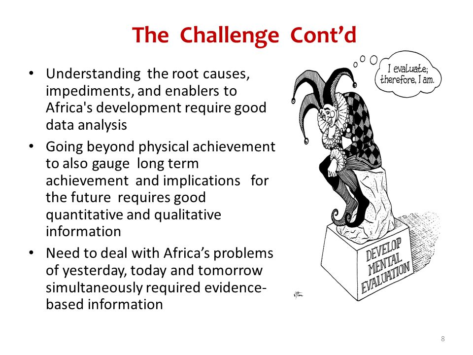 The Challenge Cont'd Understanding the root causes, impediments, and enablers to Africa s development require good data analysis.