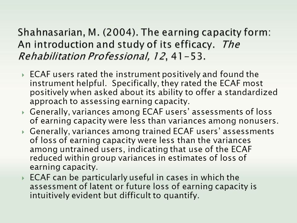 Shahnasarian, M. (2004). The earning capacity form: An introduction and study of its efficacy. The Rehabilitation Professional, 12, 41-53.