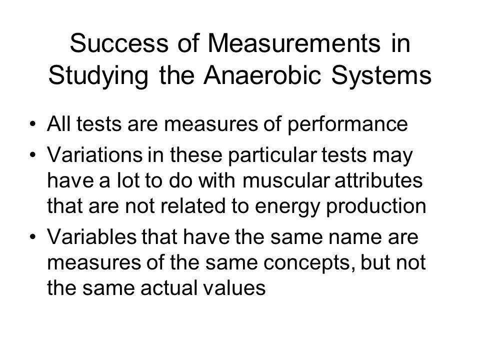 Success of Measurements in Studying the Anaerobic Systems