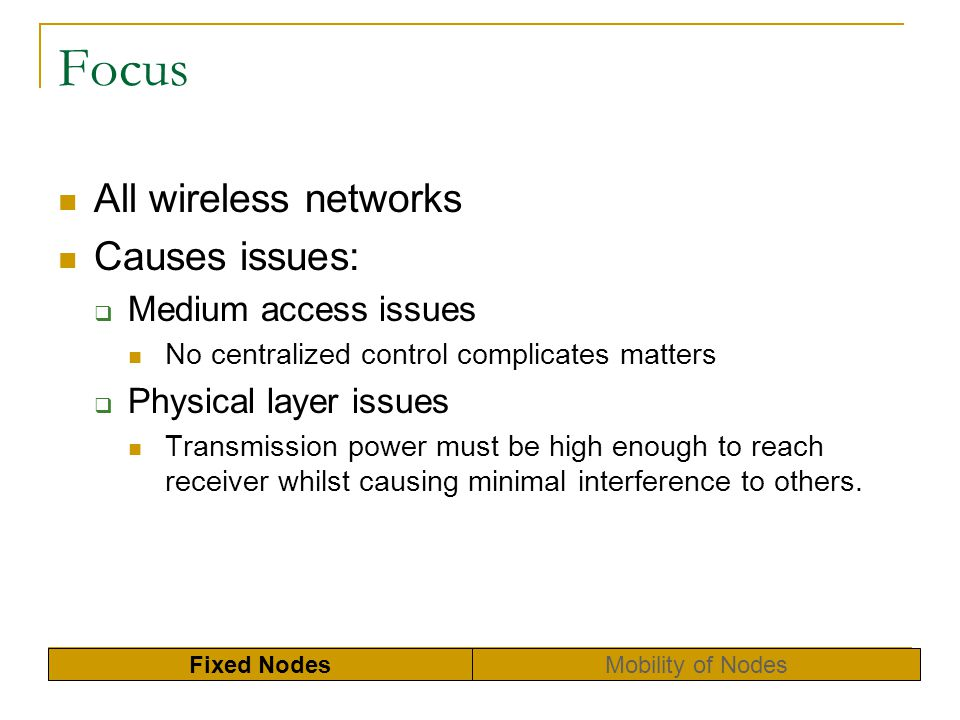 Focus All wireless networks Causes issues: Medium access issues