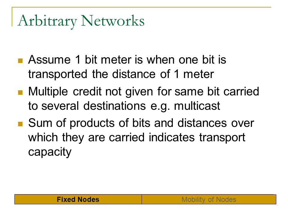 Arbitrary Networks Assume 1 bit meter is when one bit is transported the distance of 1 meter.