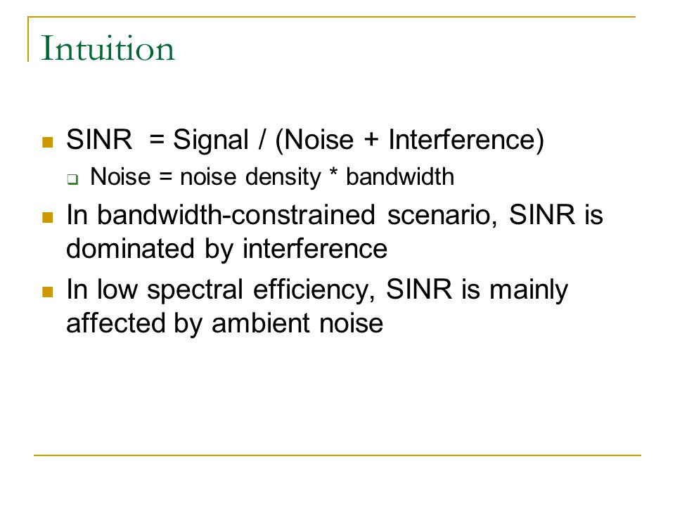 Intuition SINR = Signal / (Noise + Interference)