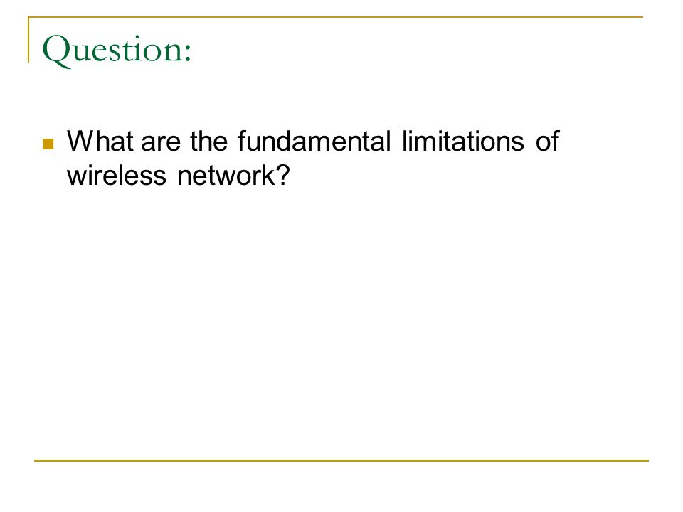 Question: What are the fundamental limitations of wireless network