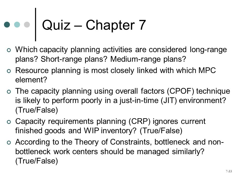 Quiz – Chapter 7 Which capacity planning activities are considered long-range plans Short-range plans Medium-range plans