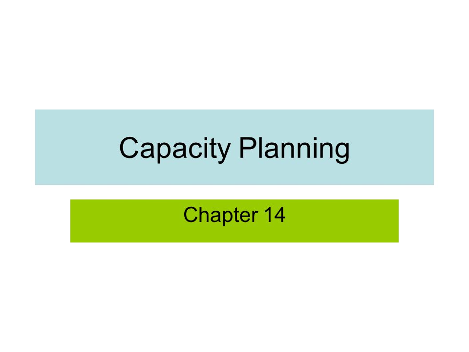 Capacity Planning Chapter 14