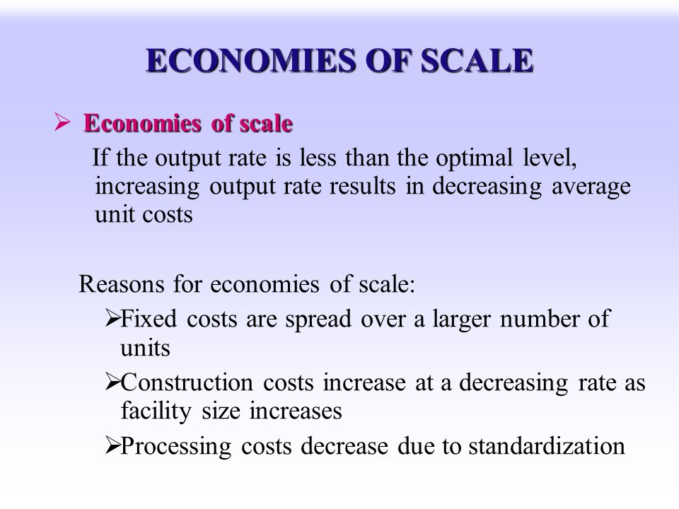 ECONOMIES OF SCALE Economies of scale