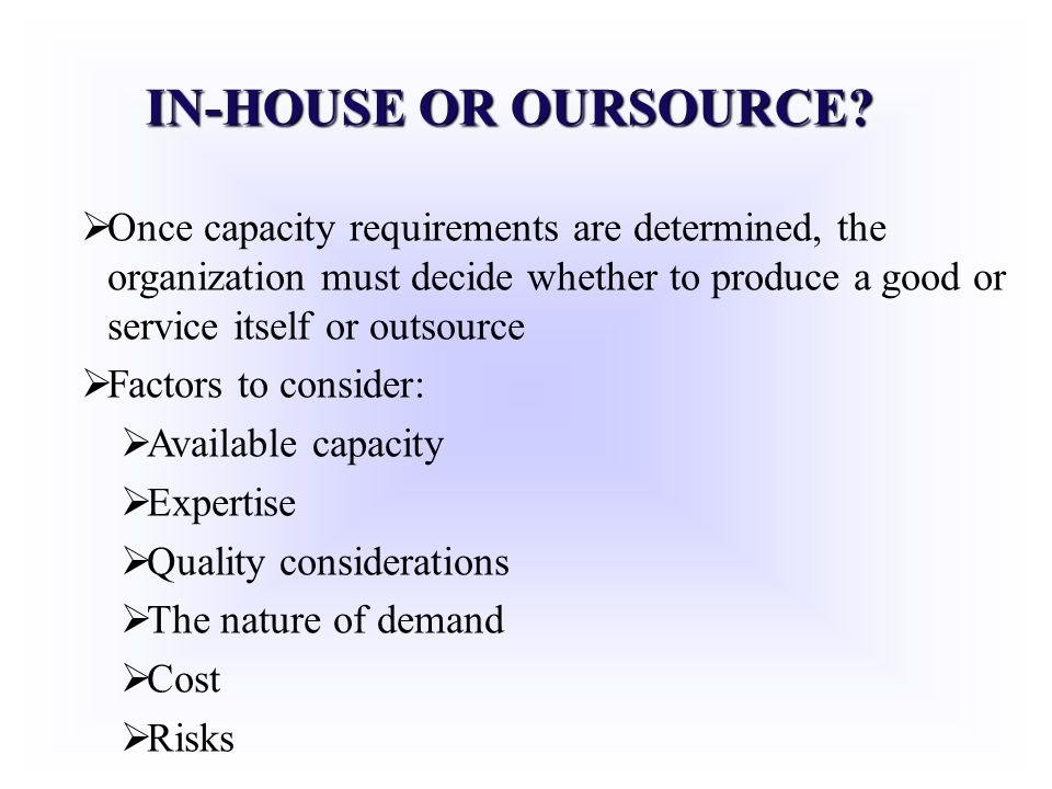 IN-HOUSE OR OURSOURCE