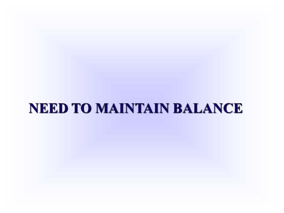 NEED TO MAINTAIN BALANCE