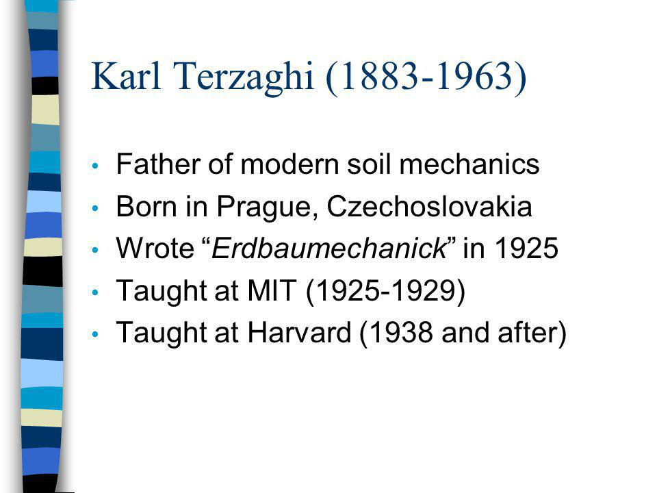Karl Terzaghi (1883-1963) Father of modern soil mechanics