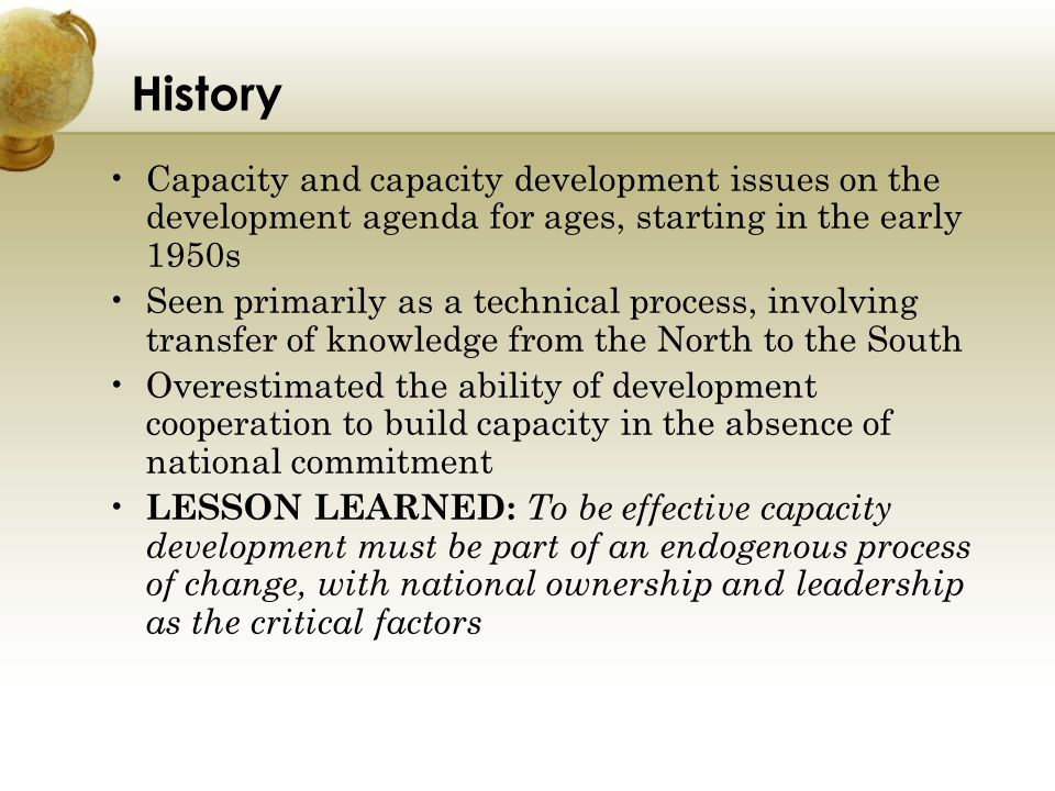 History Capacity and capacity development issues on the development agenda for ages, starting in the early 1950s.