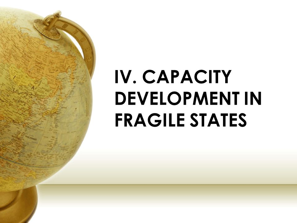 IV. CAPACITY DEVELOPMENT IN FRAGILE STATES
