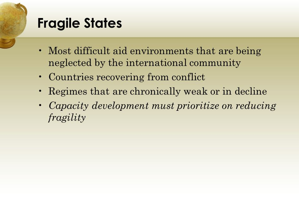 Fragile States Most difficult aid environments that are being neglected by the international community.