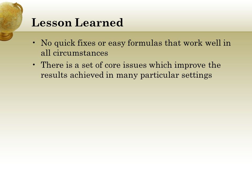 Lesson Learned No quick fixes or easy formulas that work well in all circumstances.