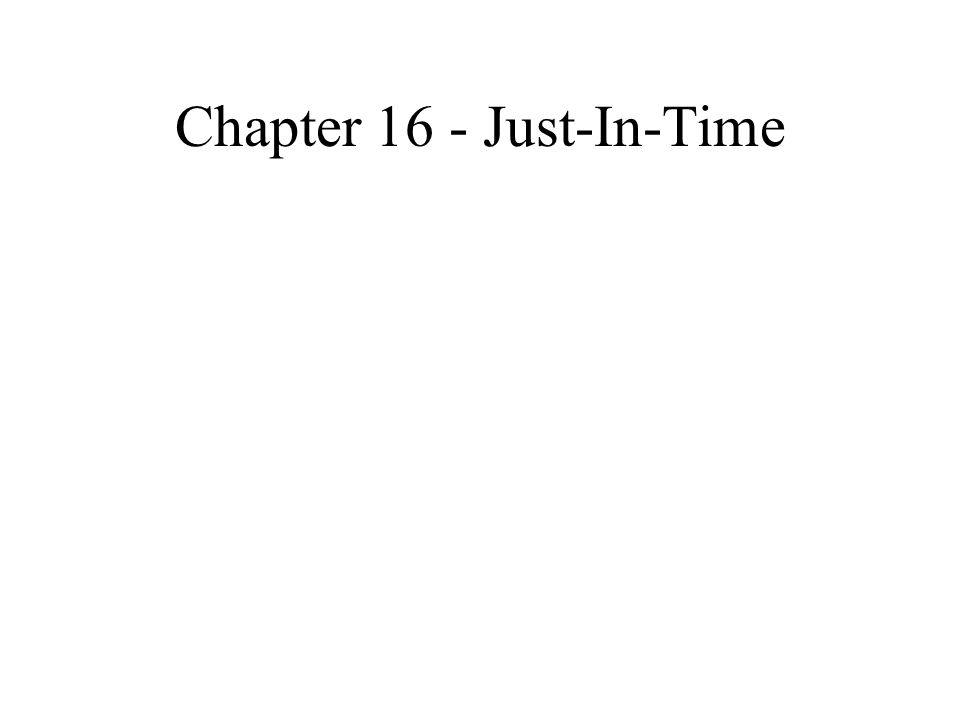 Chapter 16 - Just-In-Time