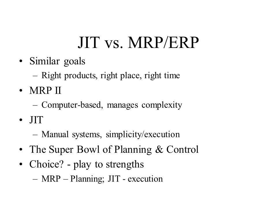 JIT vs. MRP/ERP Similar goals MRP II JIT