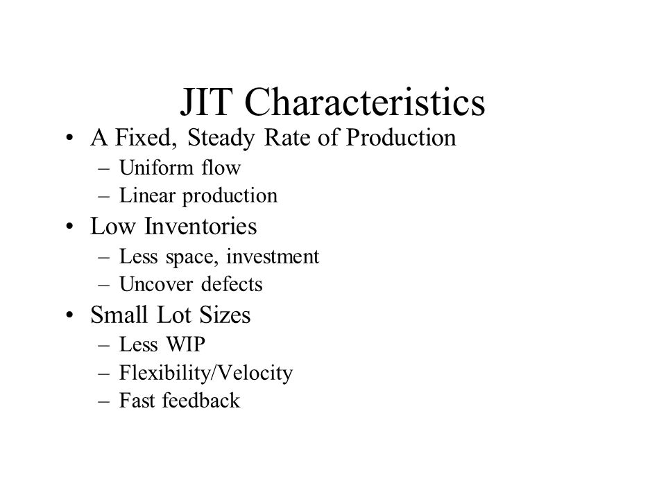 JIT Characteristics A Fixed, Steady Rate of Production Low Inventories