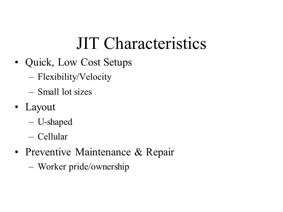 JIT Characteristics Quick, Low Cost Setups Layout