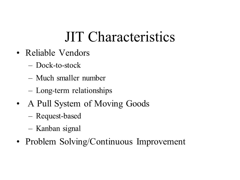 JIT Characteristics Reliable Vendors A Pull System of Moving Goods