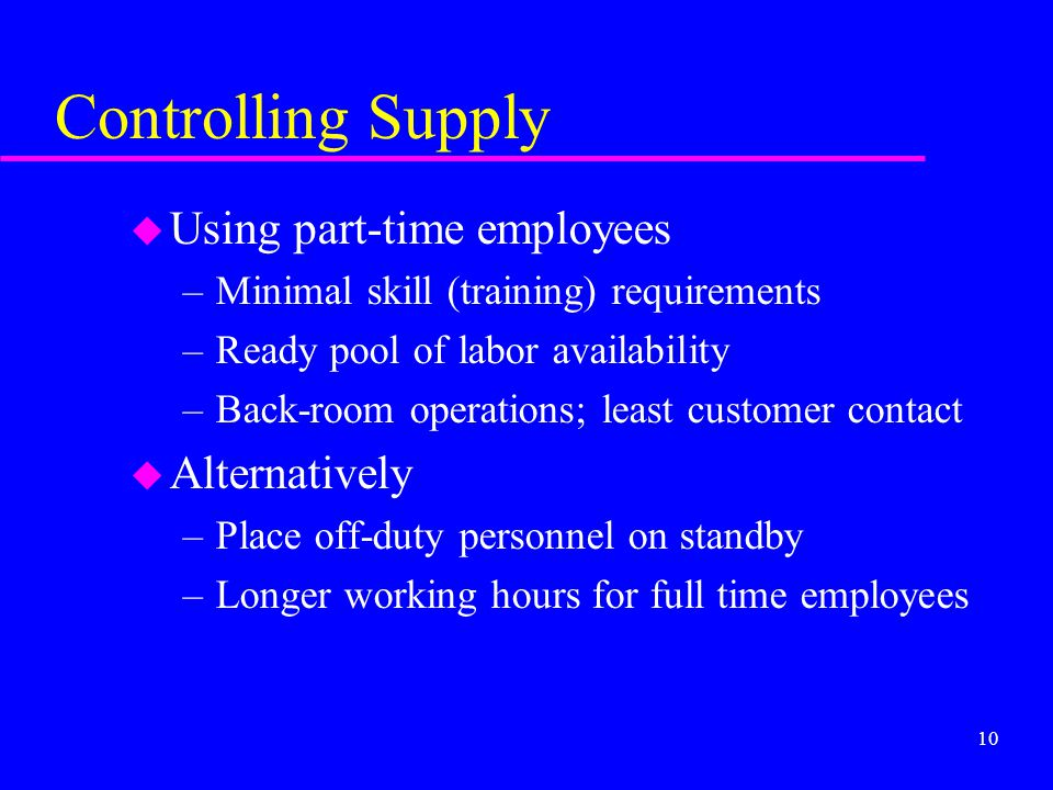 Controlling Supply Using part-time employees Alternatively