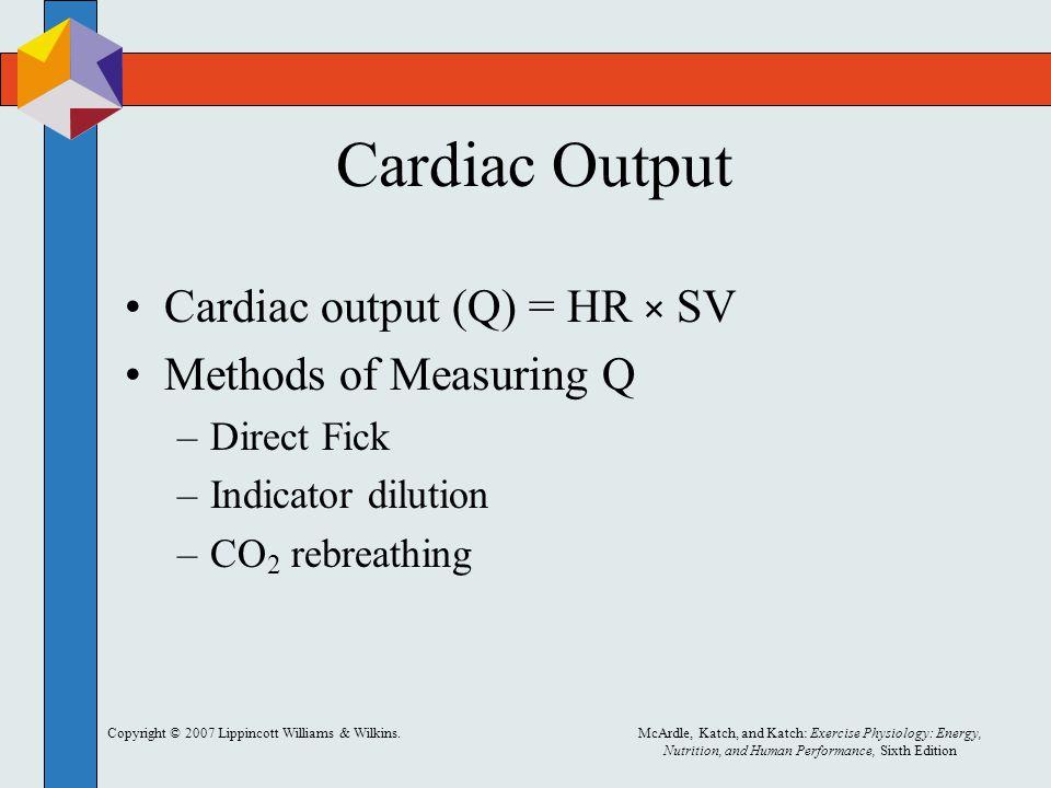 Cardiac Output Cardiac output (Q) = HR × SV Methods of Measuring Q