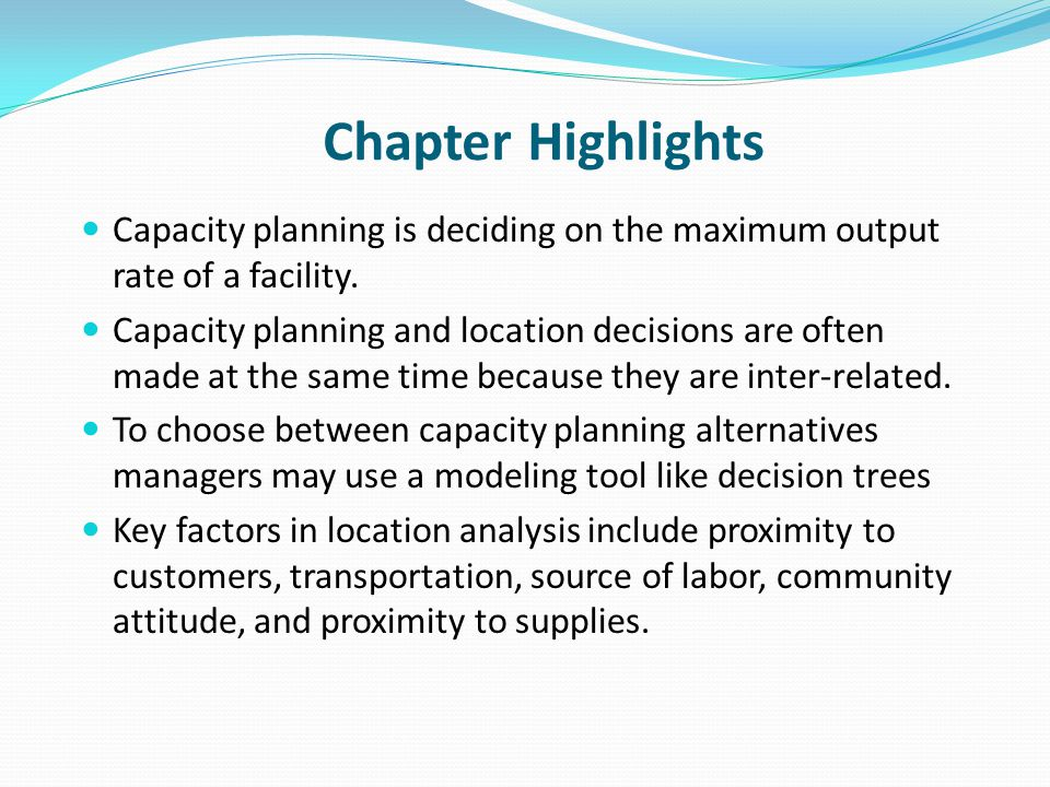 Chapter Highlights Capacity planning is deciding on the maximum output rate of a facility.