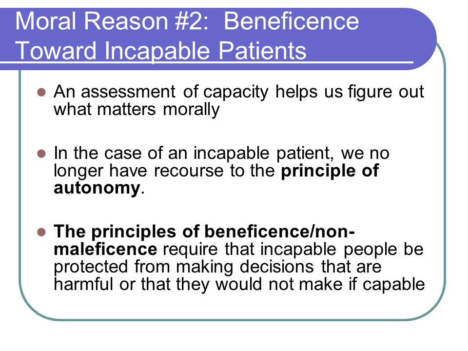 Moral Reason #2: Beneficence Toward Incapable Patients