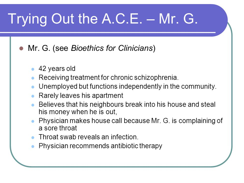 Trying Out the A.C.E. – Mr. G. Mr. G. (see Bioethics for Clinicians)