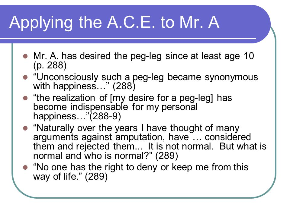 Applying the A.C.E. to Mr. A Mr. A. has desired the peg-leg since at least age 10 (p. 288)