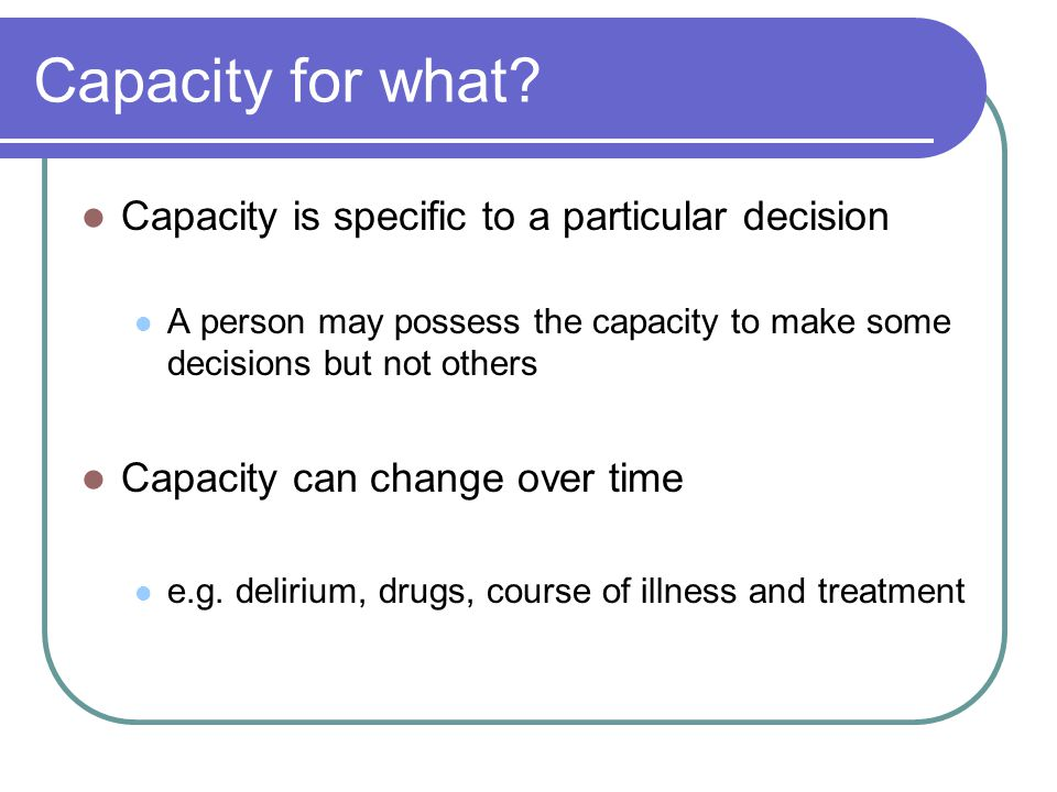 Capacity for what Capacity is specific to a particular decision