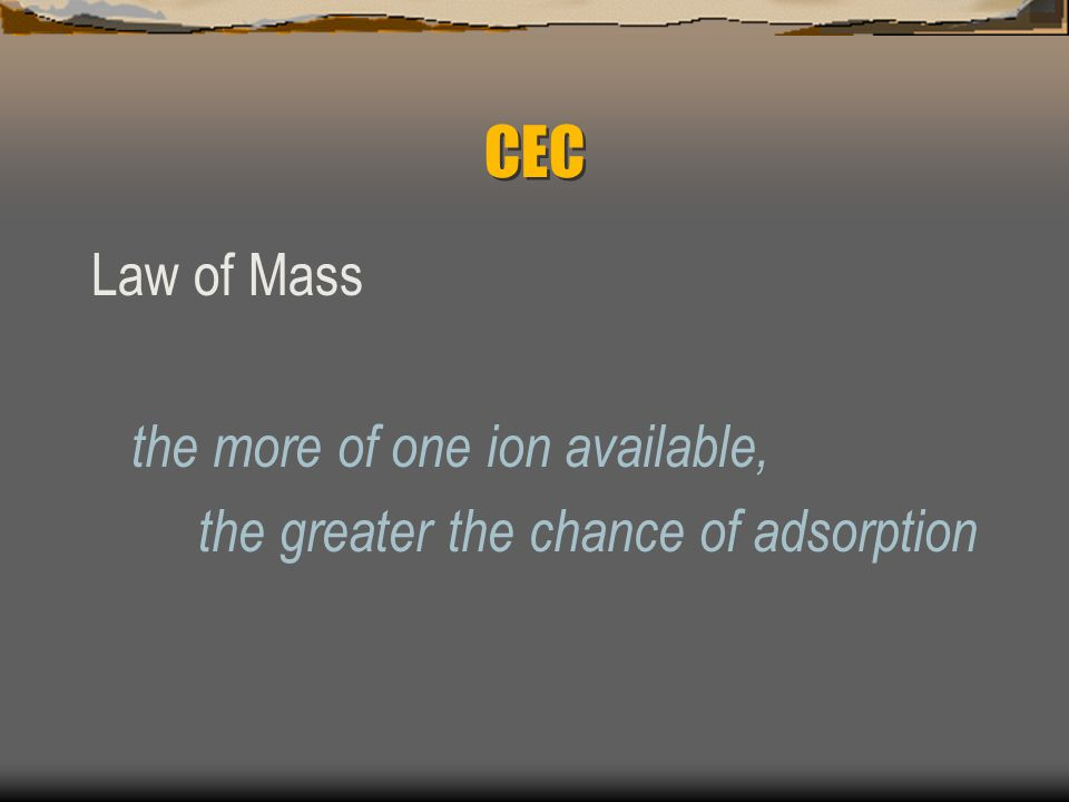 CEC Law of Mass the more of one ion available,