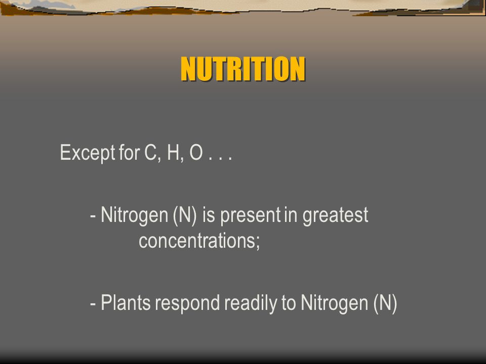 NUTRITION Except for C, H, O . . .