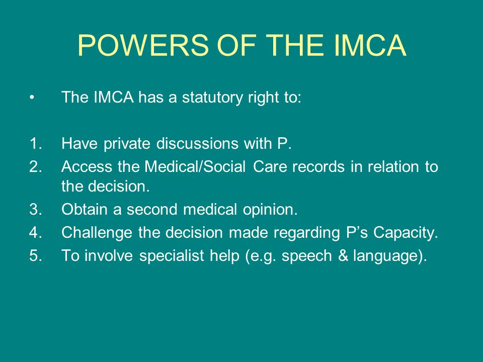 POWERS OF THE IMCA The IMCA has a statutory right to: