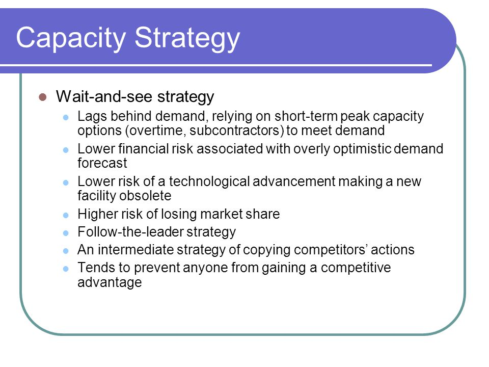 Capacity Strategy Wait-and-see strategy