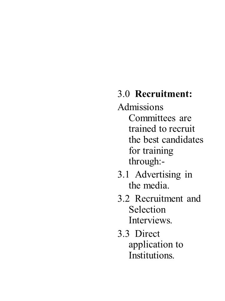 3.0 Recruitment: Admissions Committees are trained to recruit the best candidates for training through:-