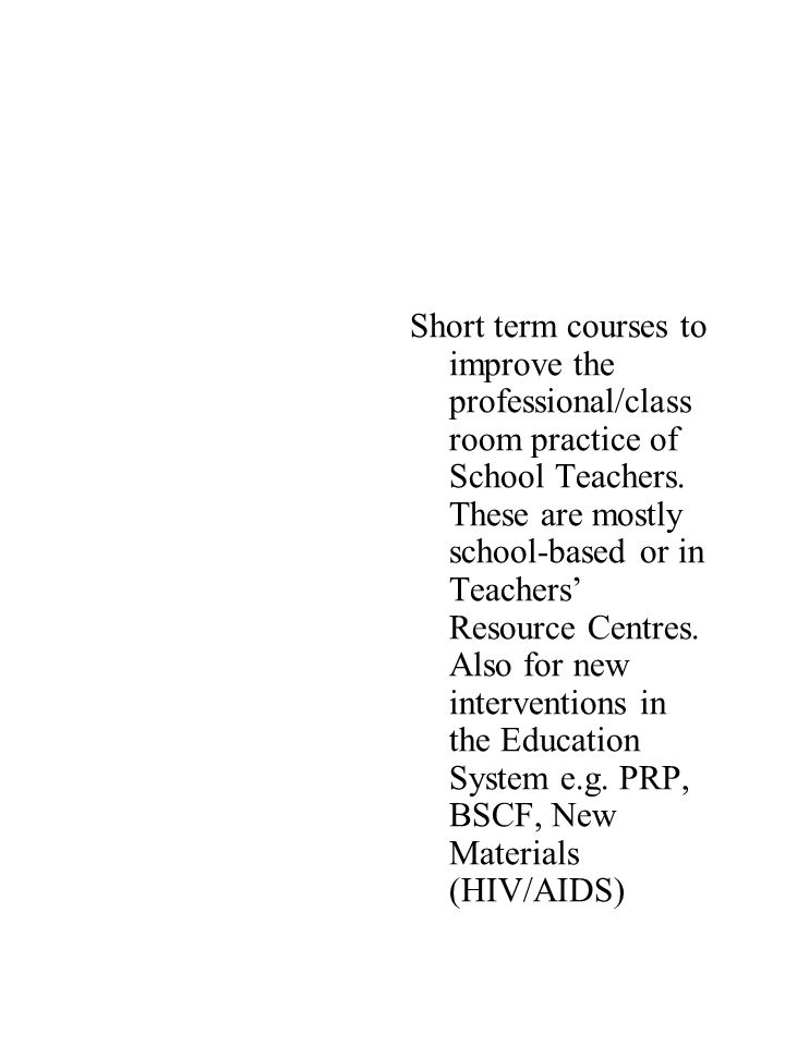 Short term courses to improve the professional/class room practice of School Teachers.