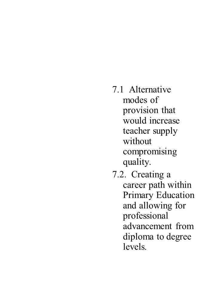 7.1 Alternative modes of provision that would increase teacher supply without compromising quality.