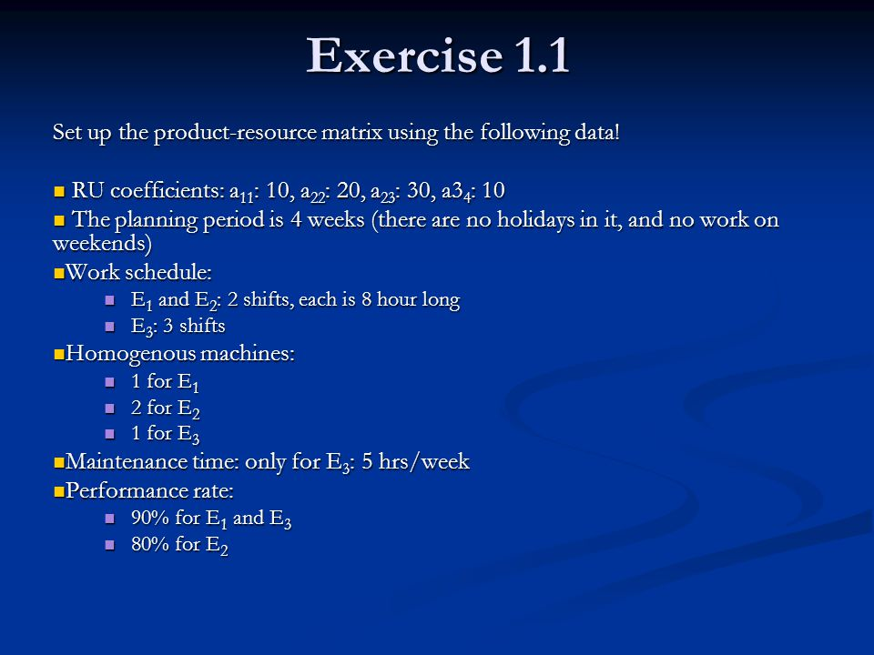 Exercise 1.1 Set up the product-resource matrix using the following data! RU coefficients: a11: 10, a22: 20, a23: 30, a34: 10.