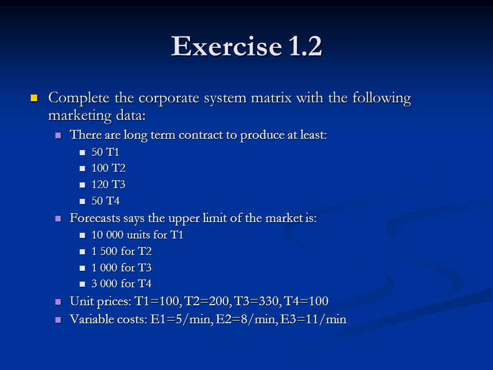 Exercise 1.2 Complete the corporate system matrix with the following marketing data: There are long term contract to produce at least: