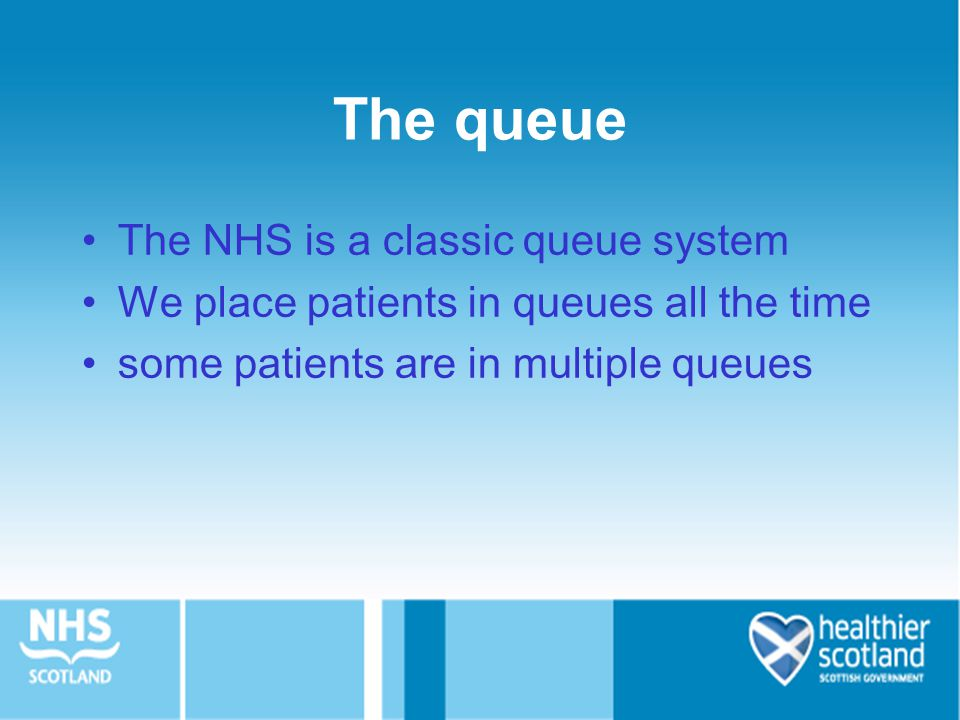 The queue The NHS is a classic queue system