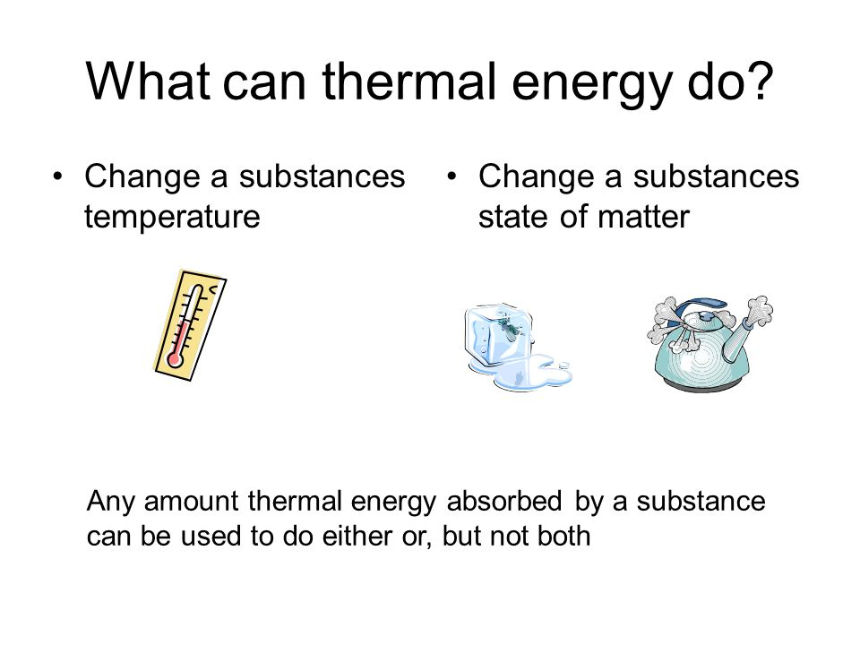 What can thermal energy do