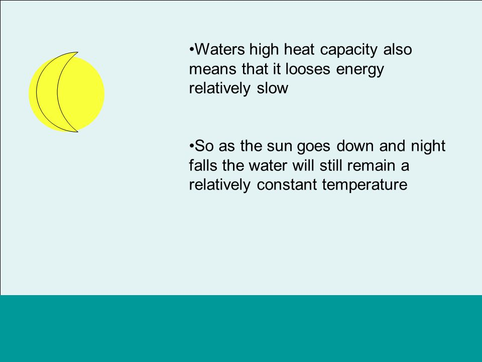 Waters high heat capacity also means that it looses energy relatively slow