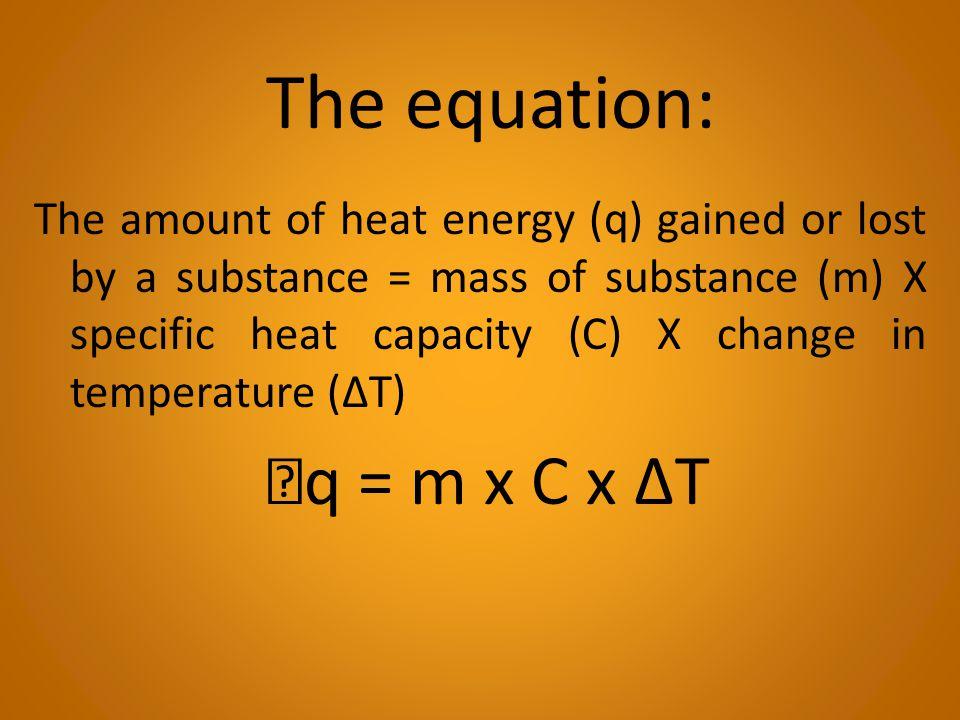 The equation: q = m x C x ΔT