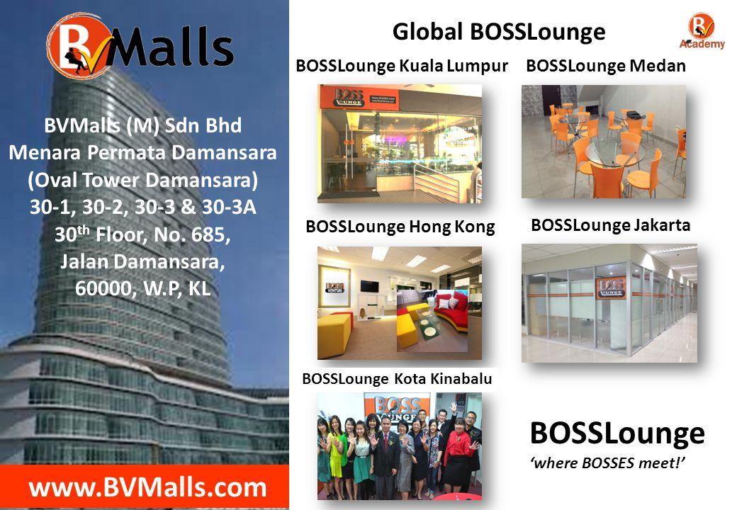 BOSSLounge www.BVMalls.com Global BOSSLounge BVMalls (M) Sdn Bhd