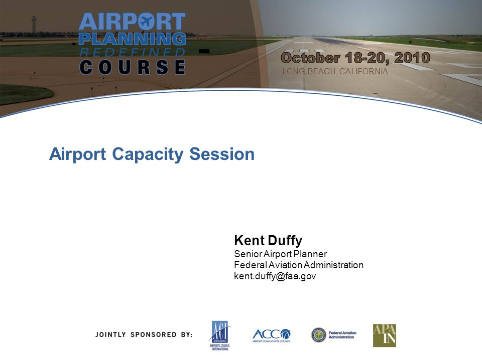 October 18-20, 2010 Airport Capacity Session Kent Duffy