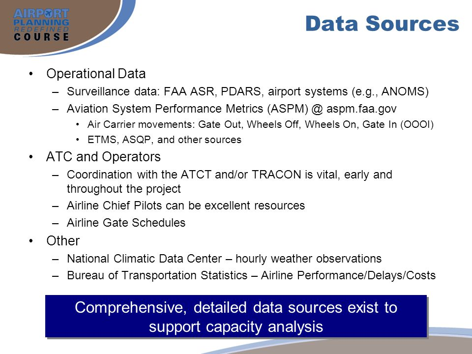Data Sources Operational Data. Surveillance data: FAA ASR, PDARS, airport systems (e.g., ANOMS)