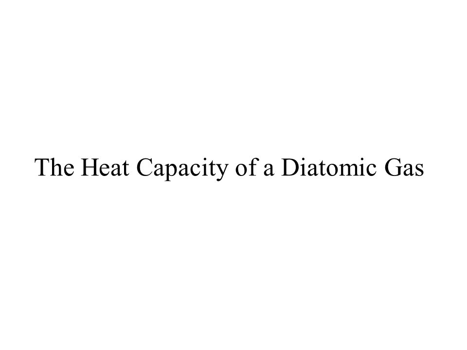 The Heat Capacity of a Diatomic Gas