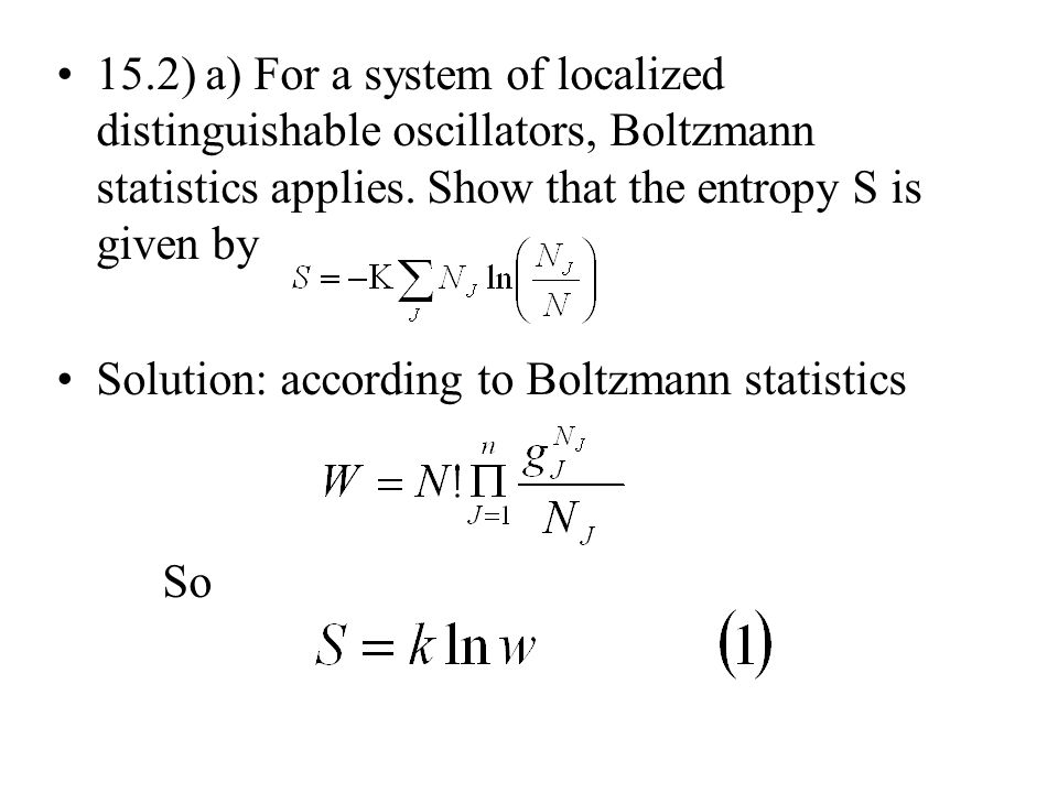 15.2) a) For a system of localized distinguishable oscillators, Boltzmann statistics applies. Show that the entropy S is given by